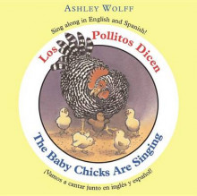 The Baby Chicks Are Singing/Los Pollitos Dicen av Ashley Wolff (Pappbok)