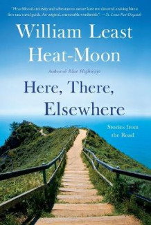 Here, There, Elsewhere av William Least Heat-Moon (Heftet)