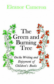 Green and Burning Tree: On the Writing and Enjoyment of Children's Books av Eleanor Cameron (Innbundet)