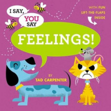 I Say, You Say Feelings! av Tad Carpenter (Innbundet)