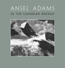 Ansel Adams in the Canadian Rockies av Ansel Adams (Innbundet)