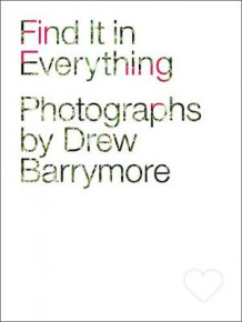 Find it in Everything av Drew Barrymore (Innbundet)