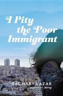 I Pity the Poor Immigrant av Zachary Lazar (Innbundet)