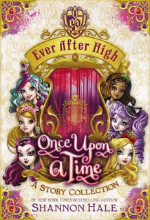 Ever After High: Once Upon a Time av Shannon Hale (Innbundet)
