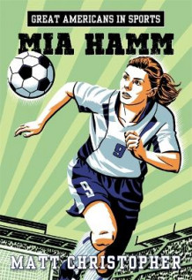 Great Americans In Sports: Mia Hamm av Matt Christopher (Heftet)