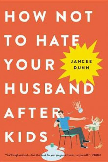 How Not to Hate Your Husband After Kids av Jancee Dunn (Heftet)