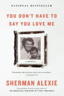 You Don't Have to Say You Love Me av Sherman Alexie (Heftet)