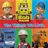 Omslag - Bob the Builder: The Things We Love!