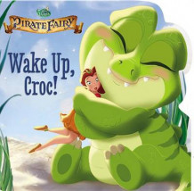 Disney Fairies: The Pirate Fairy: Wake Up, Croc! av Kirsten Mayer (Pappbok)