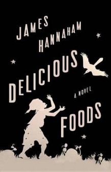Delicious Foods av James Hannaham (Innbundet)