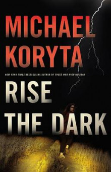 Rise the Dark av Michael Koryta (Innbundet)