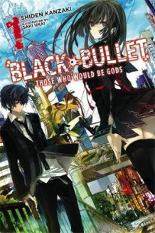 Black Bullet: (Novel) - Those Who Would be Gods Vol. 1 av Shiden Kanzaki og Saki Ukai (Heftet)