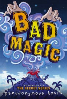 Bad Magic av Pseudonymous Bosch (Innbundet)