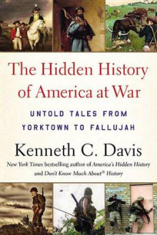 The Hidden History of America at War av Kenneth C Davis (Heftet)