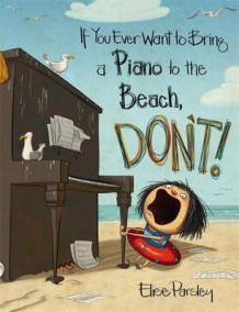 If You Ever Want to Bring a Piano to the Beach, Don't! av Elise Parsley (Innbundet)