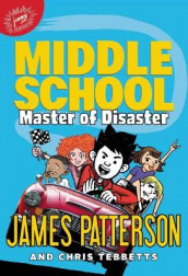 Middle School: Master of Disaster av James Patterson (Innbundet)