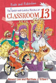 The Rude and Ridiculous Royals of Classroom 13 av Honest Lee og Matthew J. Gilbert (Innbundet)