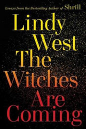 The Witches Are Coming av Lindy West (Innbundet)