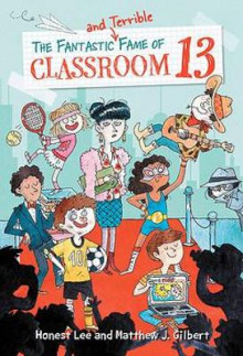 The Fantastic and Terrible Fame of Classroom 13 av Honest Lee og Matthew J. Gilbert (Innbundet)
