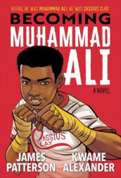 Becoming Muhammad Ali av Kwame Alexander og James Patterson (Innbundet)