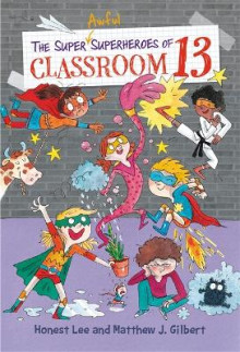 The Super Awful Superheroes of Classroom 13 av Honest Lee og Matthew J. Gilbert (Innbundet)