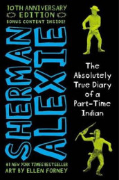 The Absolutely True Diary of a Part-Time Indian 10th Anniversary Edition av Sherman Alexie (Innbundet)