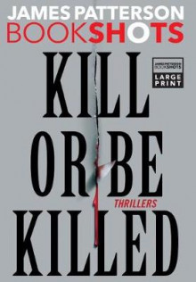 Kill or Be Killed av James Patterson (Innbundet)