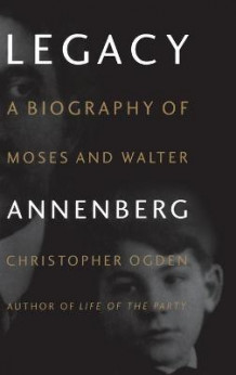 Legacy: Biography of Moses and Walter Annenberg av Chris Ogden (Innbundet)