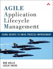Agile Application Lifecycle Management av Bob Aiello og Leslie Sachs (Heftet)