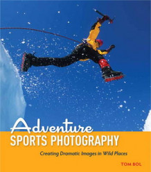 Adventure Sports Photography av Tom Bol (Heftet)
