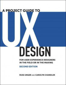 A Project Guide to UX Design av Russ Unger og Carolyn Chandler (Heftet)