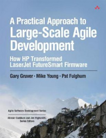 A Practical Approach to Large-Scale Agile Development av Gary Gruver, Mike Young og Pat Fulghum (Heftet)