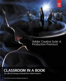 Adobe Creative Suite 6 Production Premium Classroom in a Book av Adobe Creative Team (Blandet mediaprodukt)