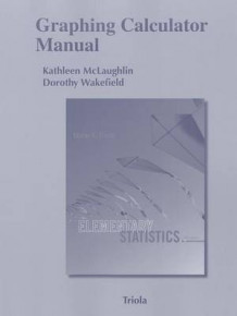 Graphing Calculator Manual for the TI-83 Plus, TI-84 Plus, TI-89 and TI-Nspire for Elementary Statistics av Kathleen McLaughlin, Dorothy Wakefield og Pat Humphrey (Heftet)