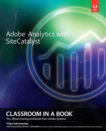 Adobe Analytics with SiteCatalyst Classroom in a Book av Adobe Creative Team og Vidya Subramanian (Heftet)