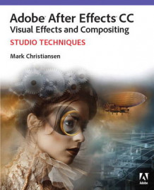 Adobe After Effects CC Visual Effects and Compositing Studio Techniques av Mark Christiansen (Heftet)