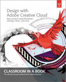 Design with Adobe Creative Cloud Classroom in a Book av Adobe Creative Team (Blandet mediaprodukt)