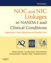 NOC and NIC Linkages to NANDA-I and Clinical Conditions av Gloria M. Bulechek, Howard K. Butcher, Marion Johnson, Meridean L. Maas, Sue Moorhead og Elizabeth Swanson (Heftet)