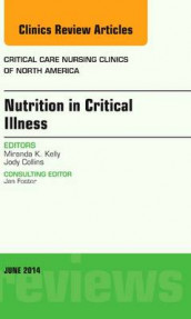Nutrition in Critical Illness, An Issue of Critical Nursing Clinics: Volume 26-2 av Miranda Kelly (Innbundet)