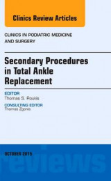 Omslag - Secondary Procedures in Total Ankle Replacement, an Issue of Clinics in Podiatric Medicine and Surgery