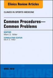 Common Procedures-Common Problems, An Issue of Clinics in Sports Medicine: Volume 37-2 av Mark D. Miller (Innbundet)