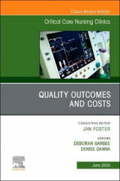 Quality Outcomes and Costs, An Issue of Critical Care Nursing Clinics of North America av Denise Danna og Deborah Garbee (Innbundet)