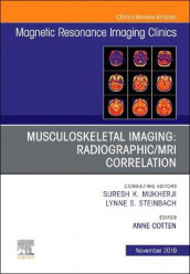 Musculoskeletal Imaging: Radiographic/MRI Correlation, An Issue of Magnetic Resonance Imaging Clinics of North America: Volume 27-4 av Anne Cotten (Innbundet)