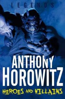 Legends! Heroes and Villains av Anthony Horowitz (Heftet)