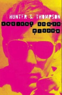 Ancient gonzo wisdom av Hunter S. Thompson (Heftet)