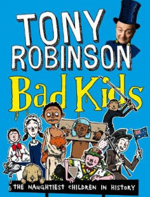 Bad Kids av Sir Tony Robinson (Heftet)