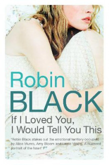 If I Loved You, I Would Tell You This av Robin Black (Heftet)