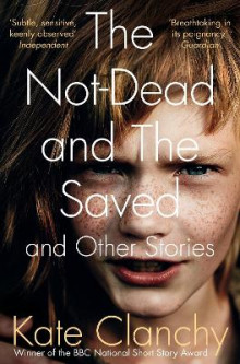 The Not-Dead and The Saved and Other Stories av Kate Clanchy (Heftet)