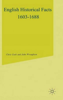 English Historical Facts, 1603-88 av Chris Cook og John Wroughton (Innbundet)