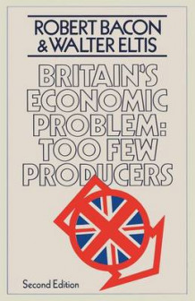 Britain's Economic Problem: Too Few Producers av Robert Bacon og W.A. Eltis (Heftet)